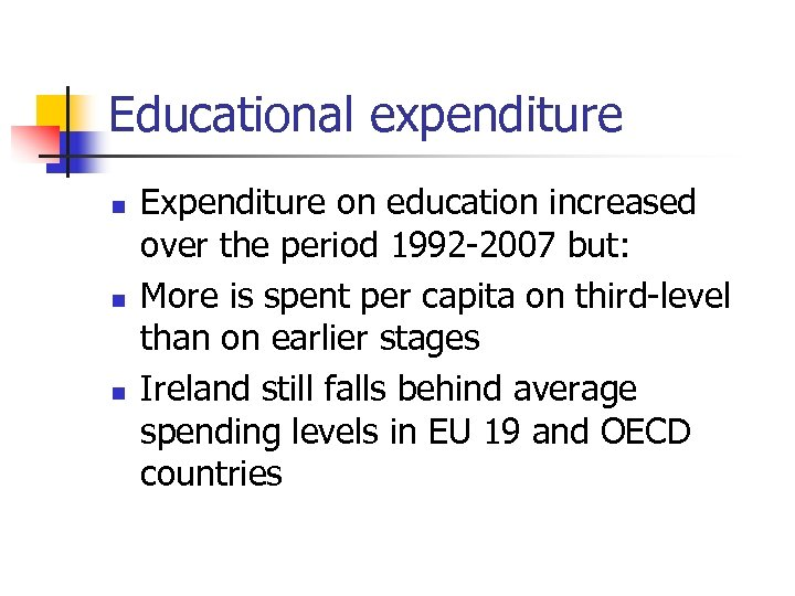 Educational expenditure n n n Expenditure on education increased over the period 1992 -2007