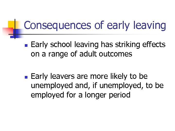 Consequences of early leaving n n Early school leaving has striking effects on a