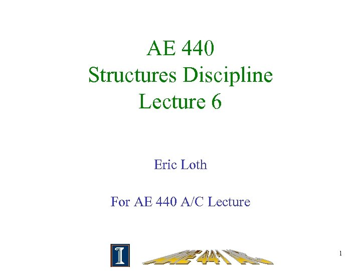 AE 440 Structures Discipline Lecture 6 Eric Loth For AE 440 A/C Lecture 1