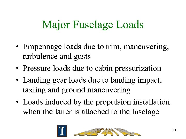 Major Fuselage Loads • Empennage loads due to trim, maneuvering, turbulence and gusts •