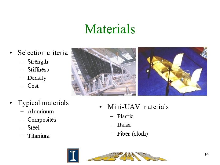 Materials • Selection criteria – – Strength Stiffness Density Cost • Typical materials –