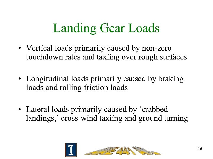 Landing Gear Loads • Vertical loads primarily caused by non-zero touchdown rates and taxiing