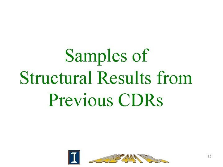 Samples of Structural Results from Previous CDRs 18