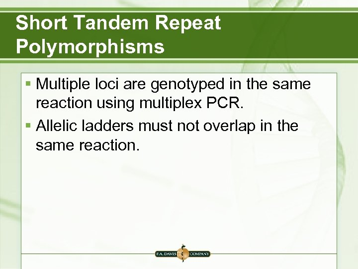 Short Tandem Repeat Polymorphisms § Multiple loci are genotyped in the same reaction using