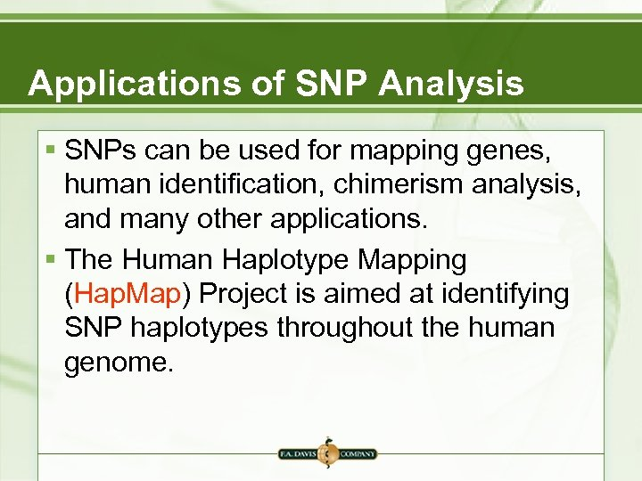 Applications of SNP Analysis § SNPs can be used for mapping genes, human identification,