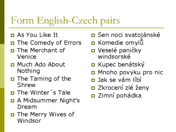 Form English-Czech pairs p p p p As You Like It The Comedy of
