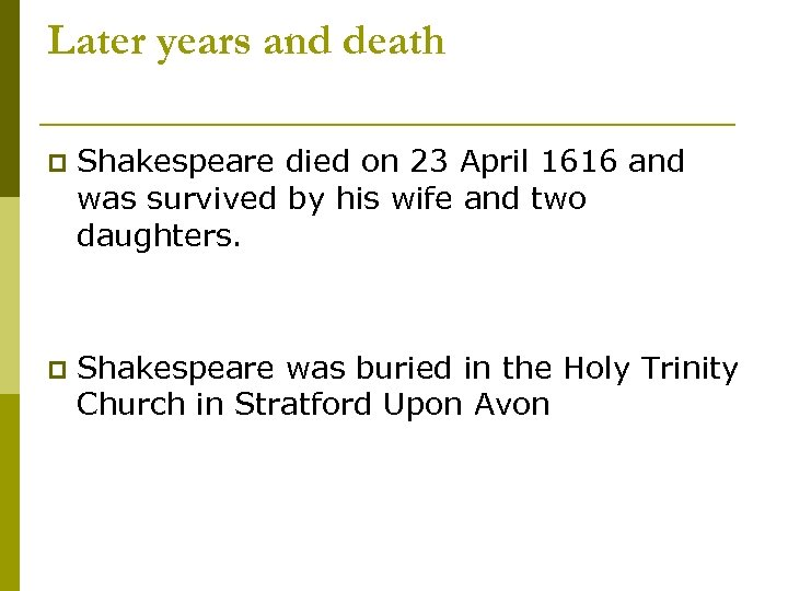 Later years and death p Shakespeare died on 23 April 1616 and was survived