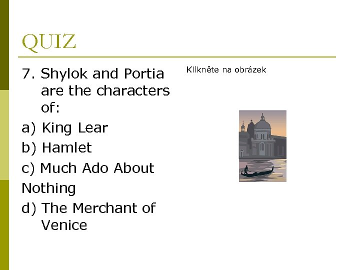 QUIZ 7. Shylok and Portia are the characters of: a) King Lear b) Hamlet
