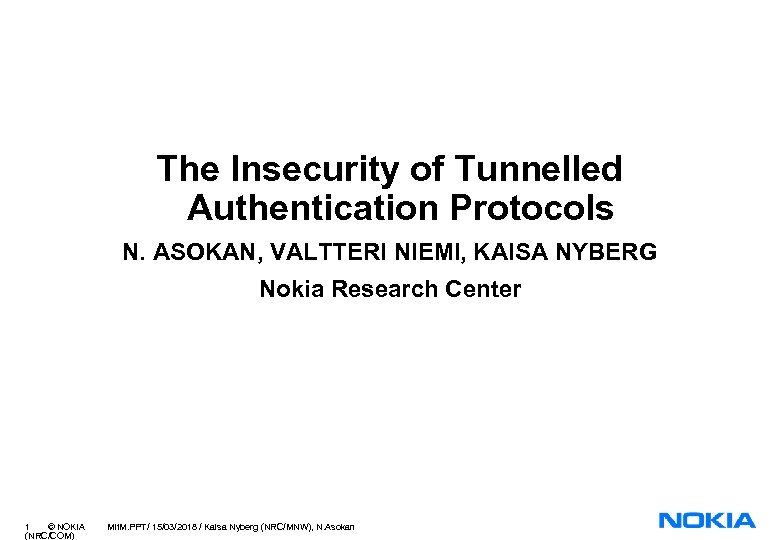 The Insecurity of Tunnelled Authentication Protocols N. ASOKAN, VALTTERI NIEMI, KAISA NYBERG Nokia Research