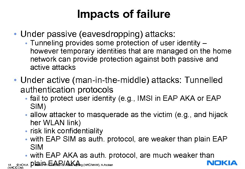 Impacts of failure • Under passive (eavesdropping) attacks: • Tunneling provides some protection of