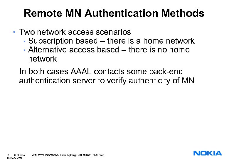 Remote MN Authentication Methods • Two network access scenarios • Subscription based – there