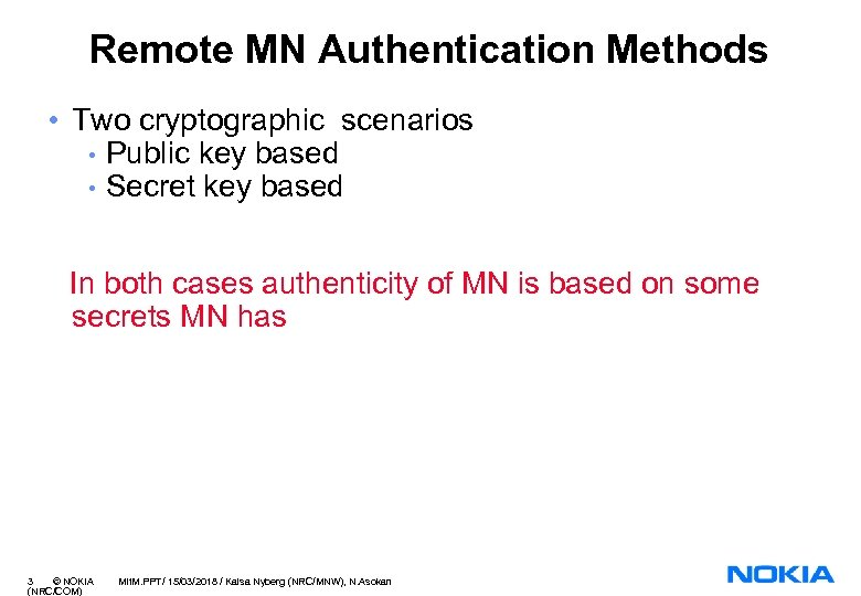 Remote MN Authentication Methods • Two cryptographic scenarios • Public key based • Secret