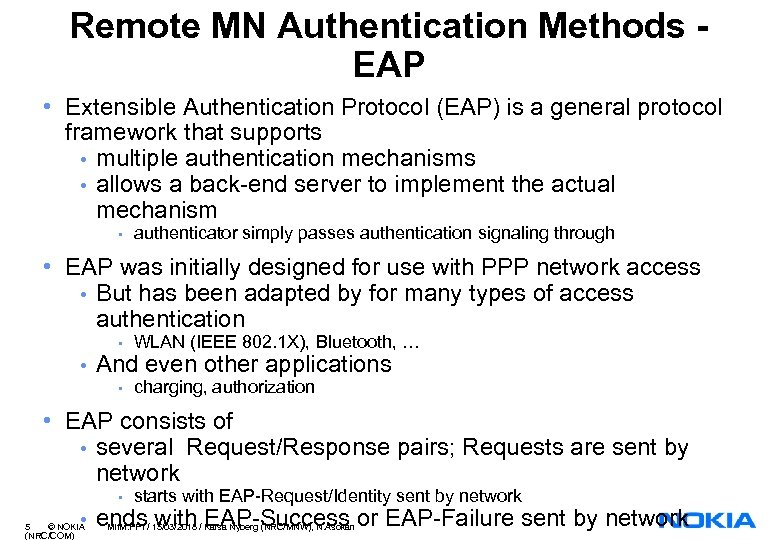 Remote MN Authentication Methods EAP • Extensible Authentication Protocol (EAP) is a general protocol