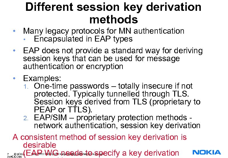 Different session key derivation methods • Many legacy protocols for MN authentication • Encapsulated