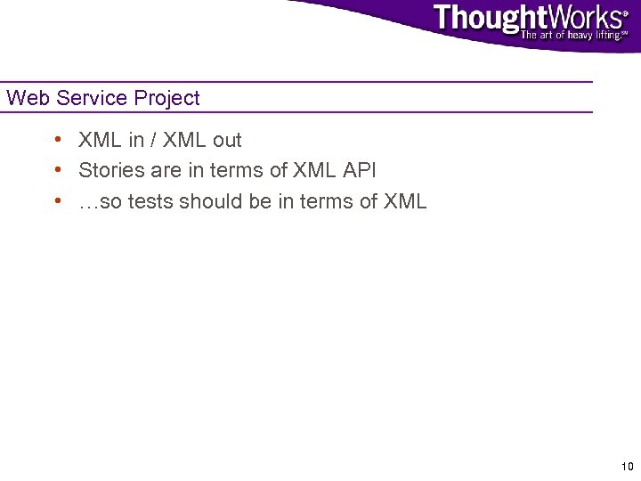 Web Service Project • XML in / XML out • Stories are in terms