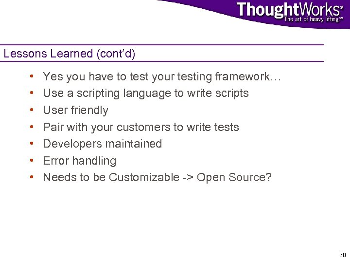 Lessons Learned (cont'd) • • Yes you have to test your testing framework… Use