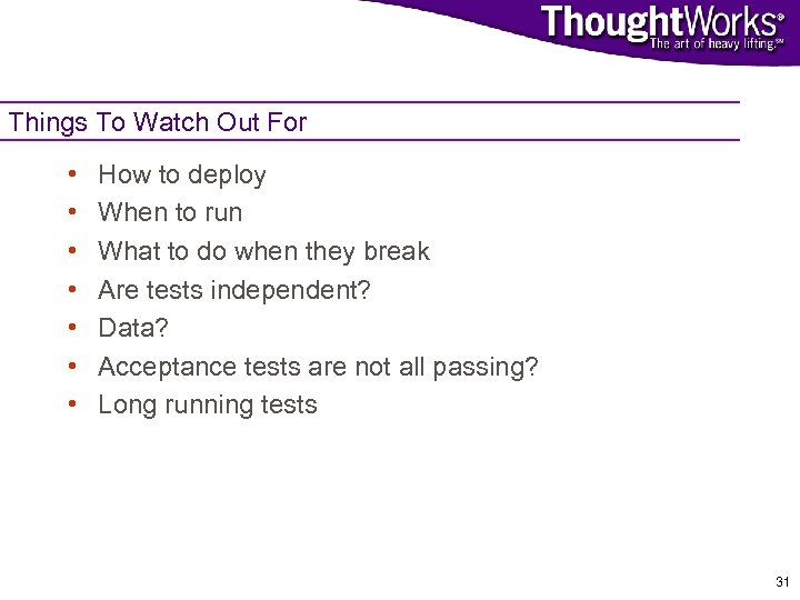 Things To Watch Out For • • How to deploy When to run What