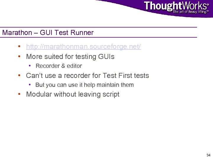 Marathon – GUI Test Runner • http: //marathonman. sourceforge. net/ • More suited for