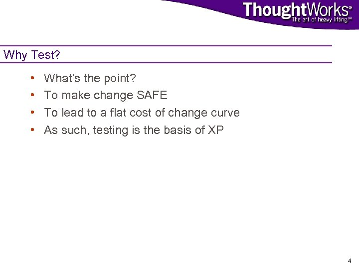 Why Test? • • What's the point? To make change SAFE To lead to