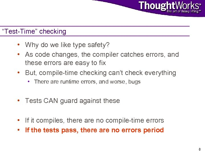 """Test-Time"" checking • Why do we like type safety? • As code changes, the"
