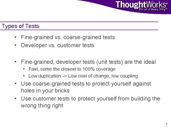 Types of Tests • Fine-grained vs. coarse-grained tests • Developer vs. customer tests •