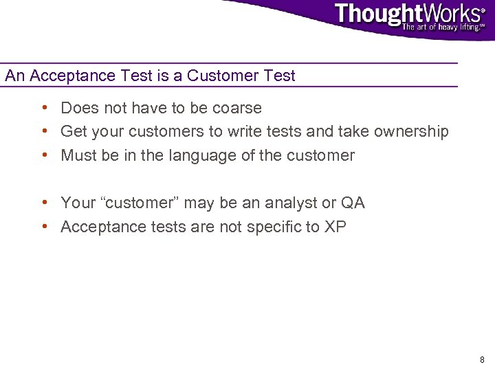 An Acceptance Test is a Customer Test • Does not have to be coarse