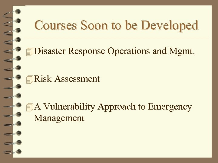 Courses Soon to be Developed 4 Disaster Response Operations and Mgmt. 4 Risk Assessment