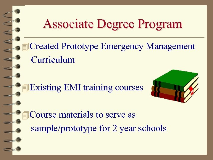 Associate Degree Program 4 Created Prototype Emergency Management Curriculum 4 Existing EMI training courses