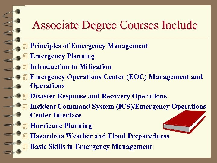 Associate Degree Courses Include 4 Principles of Emergency Management 4 Emergency Planning 4 Introduction