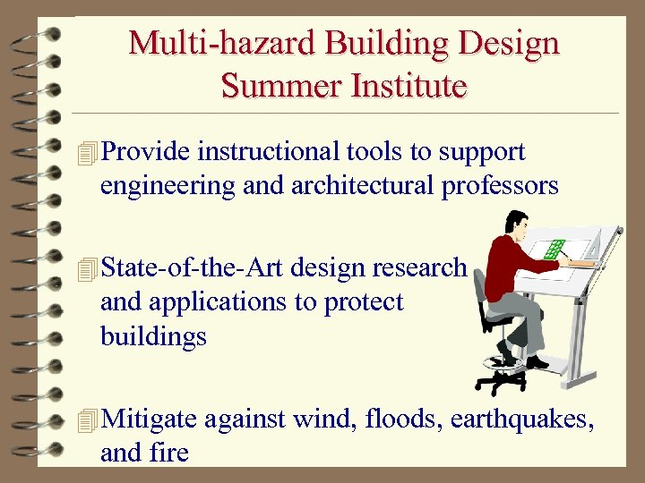 Multi-hazard Building Design Summer Institute 4 Provide instructional tools to support engineering and architectural