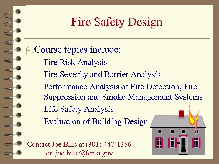 Fire Safety Design 4 Course topics include: – Fire Risk Analysis – Fire Severity