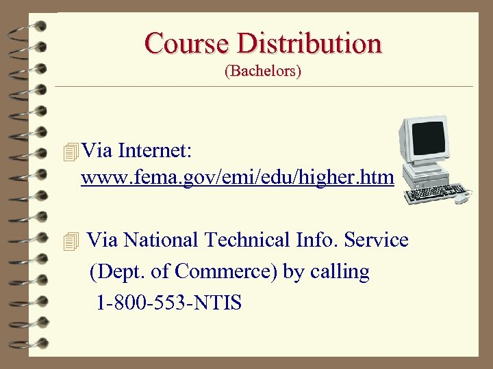 Course Distribution (Bachelors) 4 Via Internet: www. fema. gov/emi/edu/higher. htm 4 Via National Technical