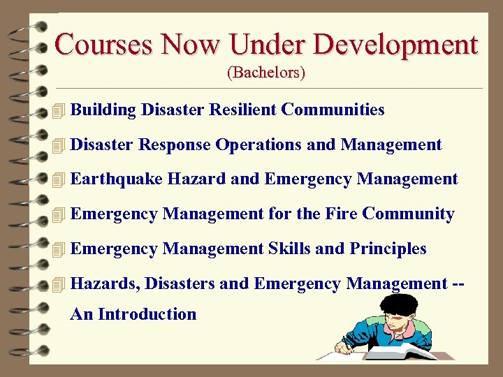 Courses Now Under Development (Bachelors) 4 Building Disaster Resilient Communities 4 Disaster Response Operations