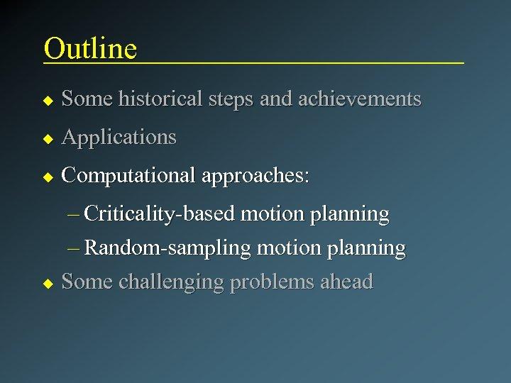 Outline u Some historical steps and achievements u Applications u Computational approaches: – Criticality-based