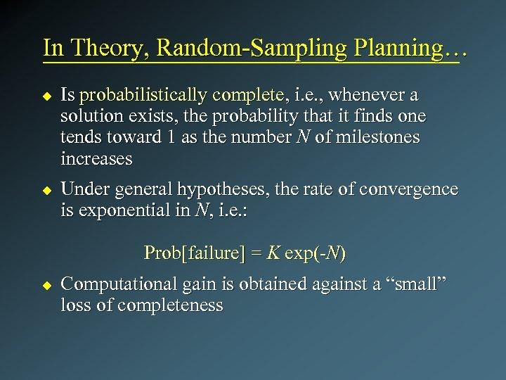 In Theory, Random-Sampling Planning… u u Is probabilistically complete, i. e. , whenever a