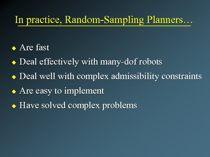 In practice, Random-Sampling Planners… u Are fast u Deal effectively with many-dof robots u