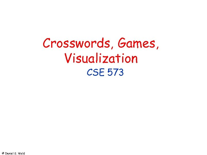 Crosswords, Games, Visualization CSE 573 © Daniel S. Weld