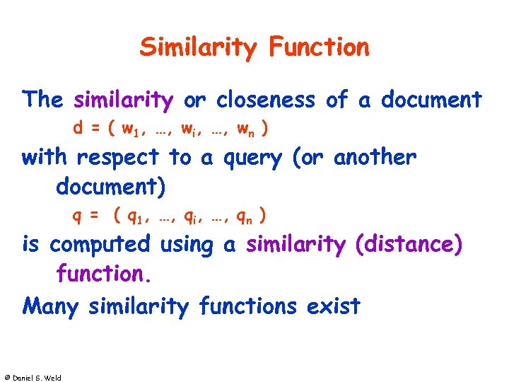 Similarity Function The similarity or closeness of a document d = ( w 1,