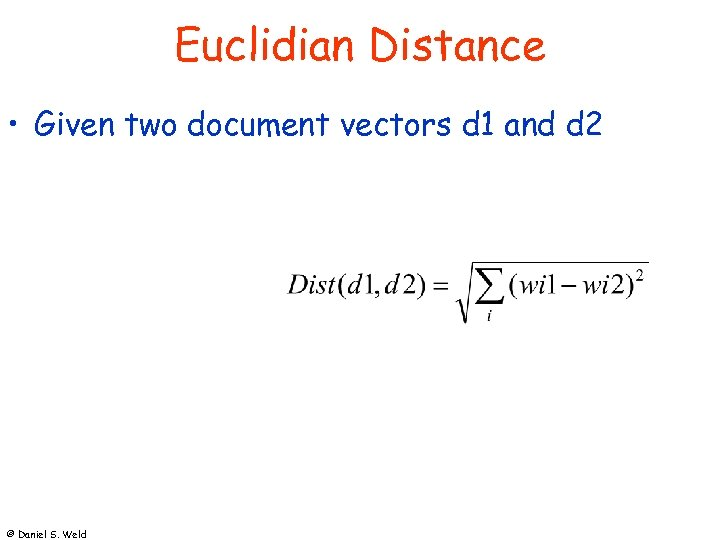 Euclidian Distance • Given two document vectors d 1 and d 2 © Daniel
