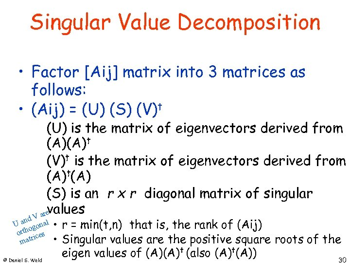 Singular Value Decomposition • Factor [Aij] matrix into 3 matrices as follows: • (Aij)