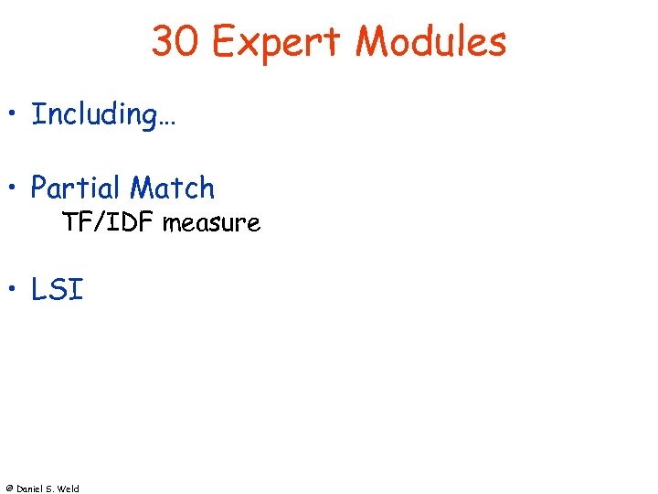 30 Expert Modules • Including… • Partial Match TF/IDF measure • LSI © Daniel
