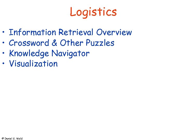 Logistics • • Information Retrieval Overview Crossword & Other Puzzles Knowledge Navigator Visualization ©