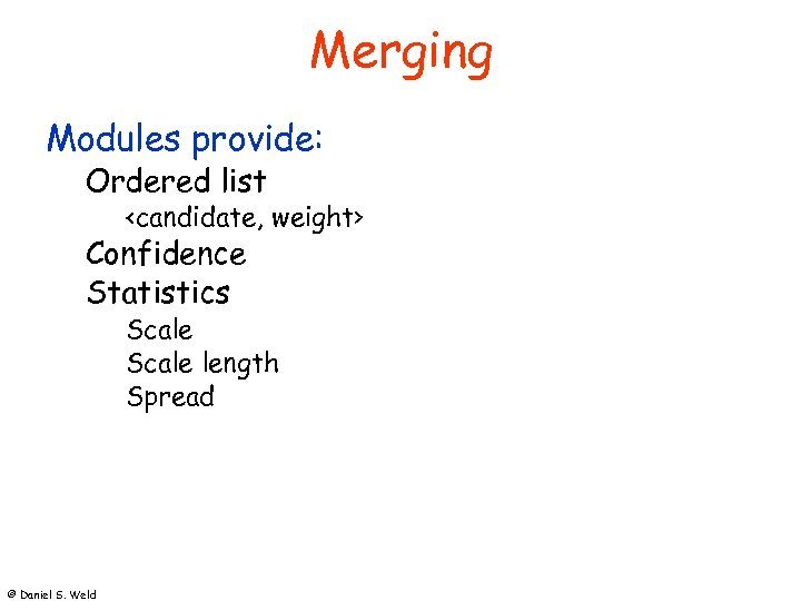 Merging Modules provide: Ordered list <candidate, weight> Confidence Statistics Scale length Spread © Daniel
