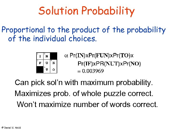 Solution Probability Proportional to the product of the probability of the individual choices. Can