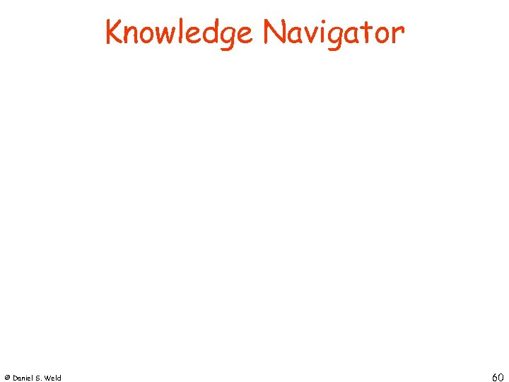 Knowledge Navigator © Daniel S. Weld 60