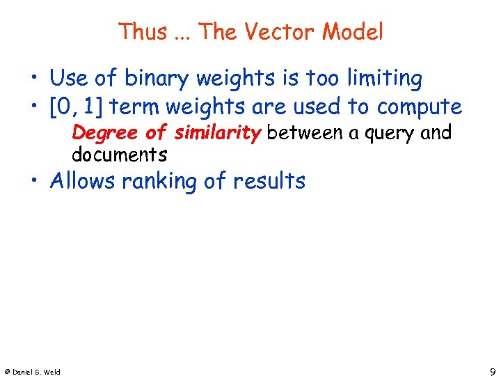 Thus. . . The Vector Model • Use of binary weights is too limiting