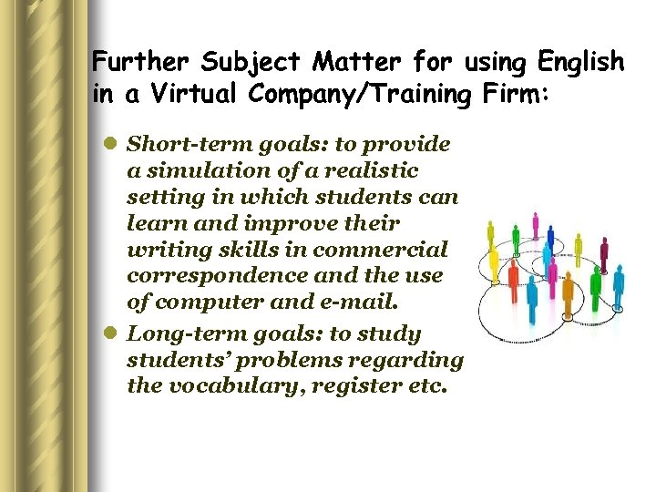 Further Subject Matter for using English in a Virtual Company/Training Firm: l Short-term goals:
