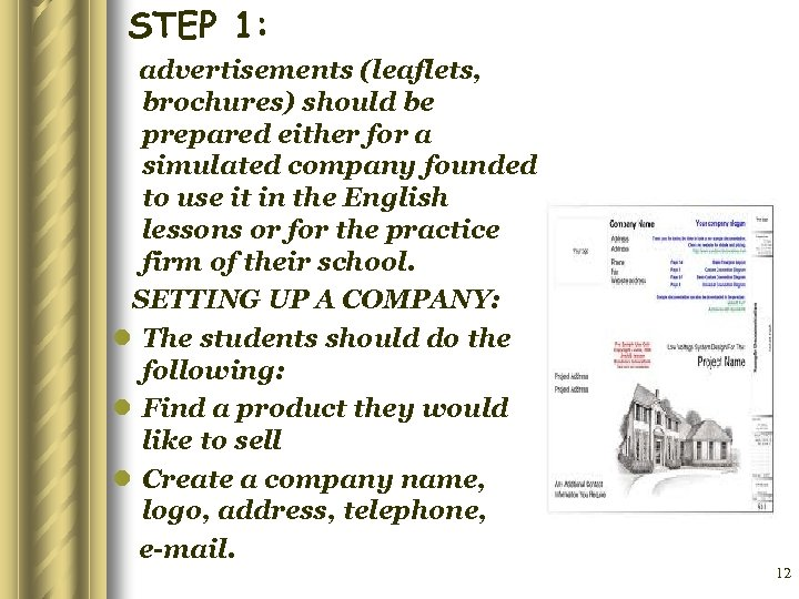 STEP 1: advertisements (leaflets, brochures) should be prepared either for a simulated company founded