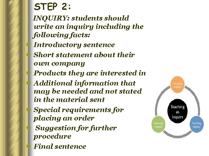 STEP 2: INQUIRY: students should write an inquiry including the following facts: l Introductory