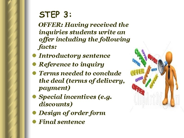 STEP 3: OFFER: Having received the inquiries students write an offer including the following